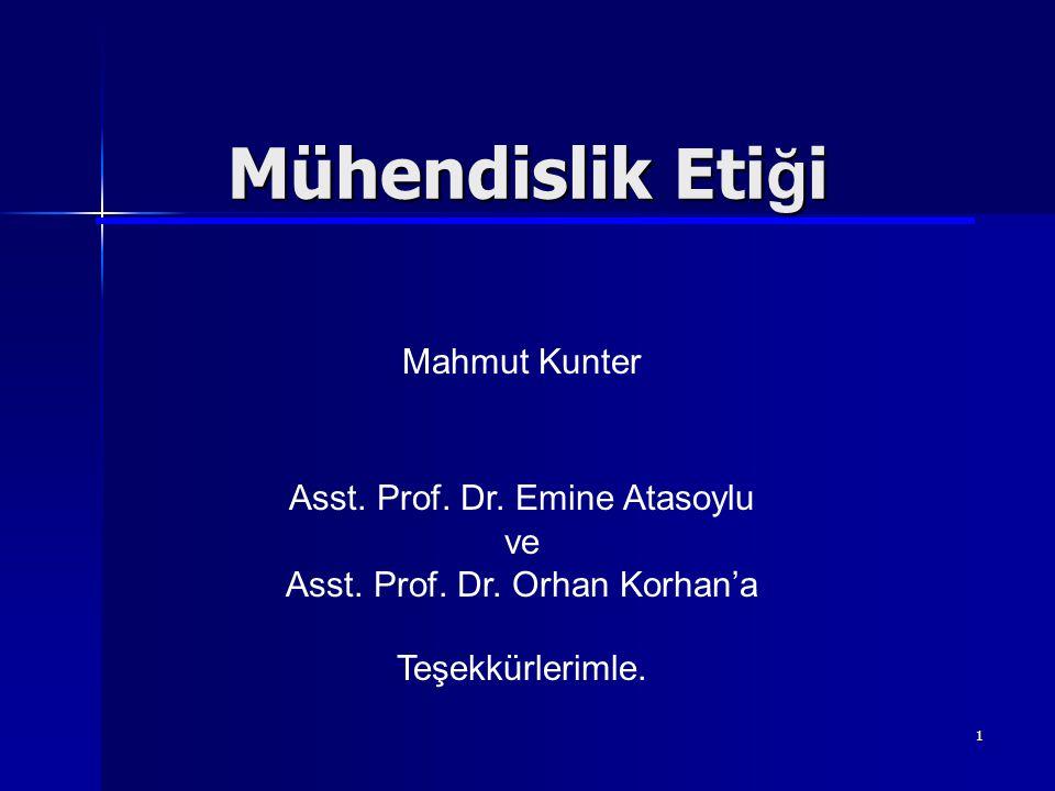 Mühendislik Etiği Mahmut Kunter Asst. Prof. Dr. Emine Atasoylu ve
