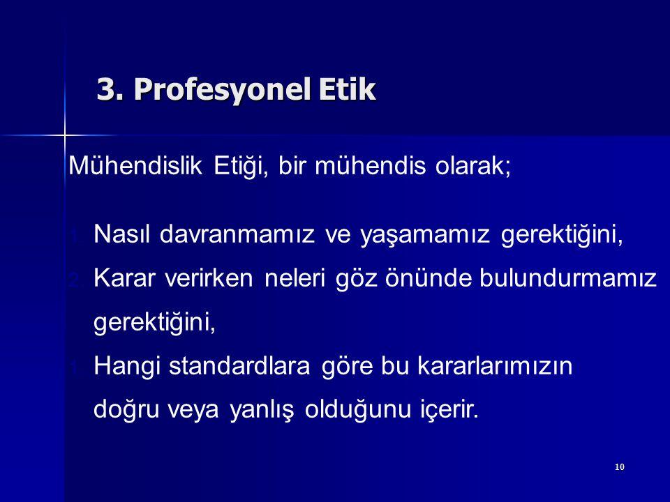 3. Profesyonel Etik Mühendislik Etiği, bir mühendis olarak;