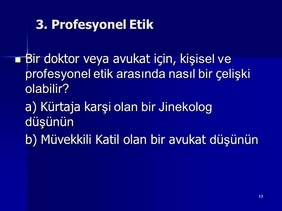 3. Profesyonel Etik Bir doktor veya avukat için, kişisel ve profesyonel etik arasında nasıl bir çelişki olabilir