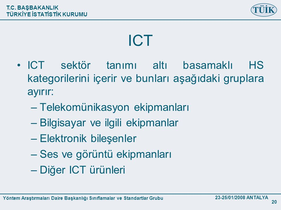 ICT ICT sektör tanımı altı basamaklı HS kategorilerini içerir ve bunları aşağıdaki gruplara ayırır: