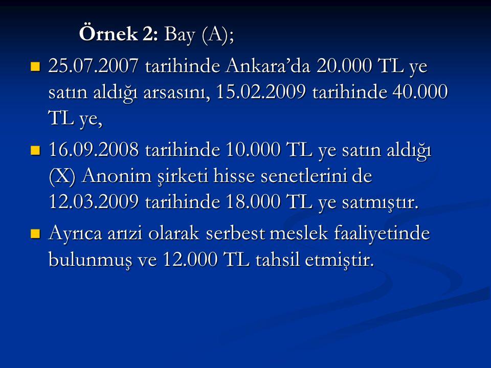 Örnek 2: Bay (A); 25.07.2007 tarihinde Ankara'da 20.000 TL ye satın aldığı arsasını, 15.02.2009 tarihinde 40.000 TL ye,