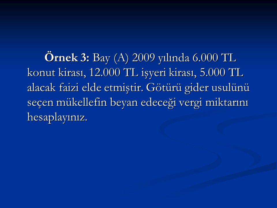Örnek 3: Bay (A) 2009 yılında 6. 000 TL konut kirası, 12