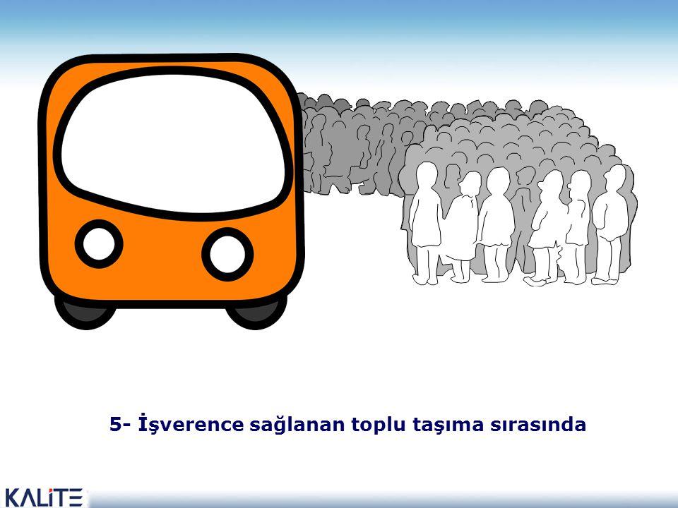 5- İşverence sağlanan toplu taşıma sırasında
