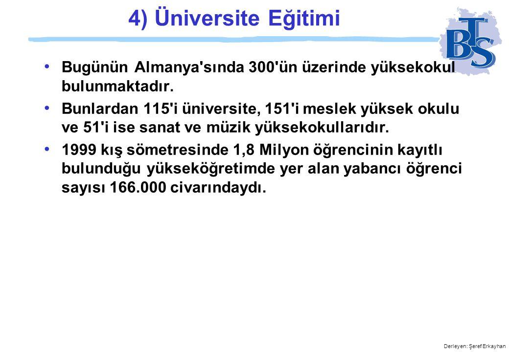4) Üniversite Eğitimi Bugünün Almanya sında 300 ün üzerinde yüksekokul bulunmaktadır.