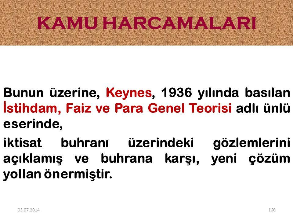 KAMU HARCAMALARI Bunun üzerine, Keynes, 1936 yılında basılan İstihdam, Faiz ve Para Genel Teorisi adlı ünlü eserinde,