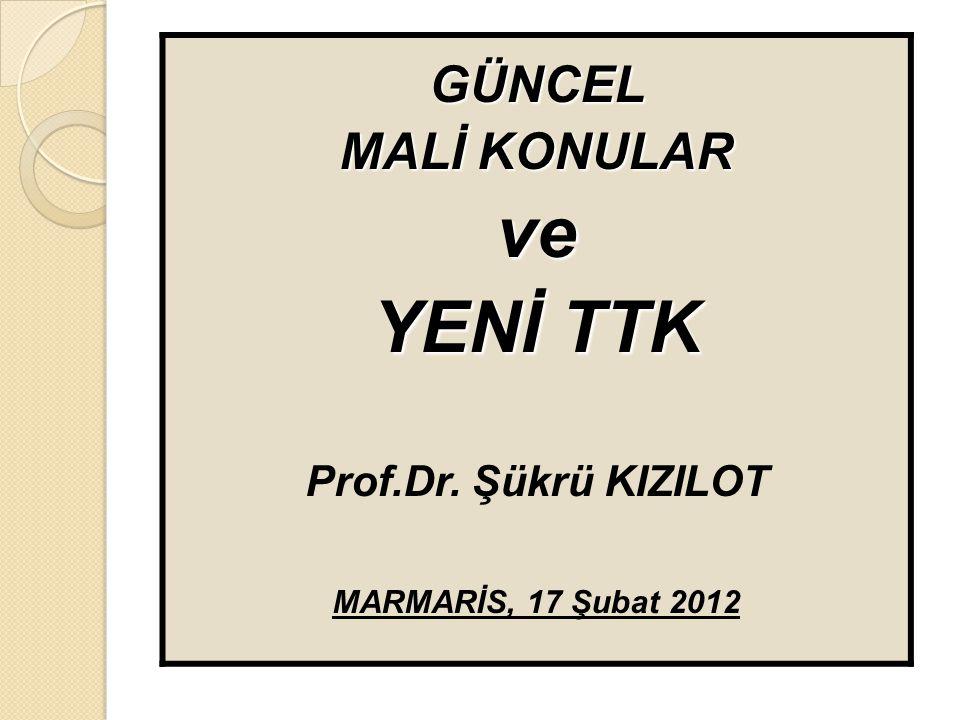 ve YENİ TTK GÜNCEL MALİ KONULAR Prof.Dr. Şükrü KIZILOT