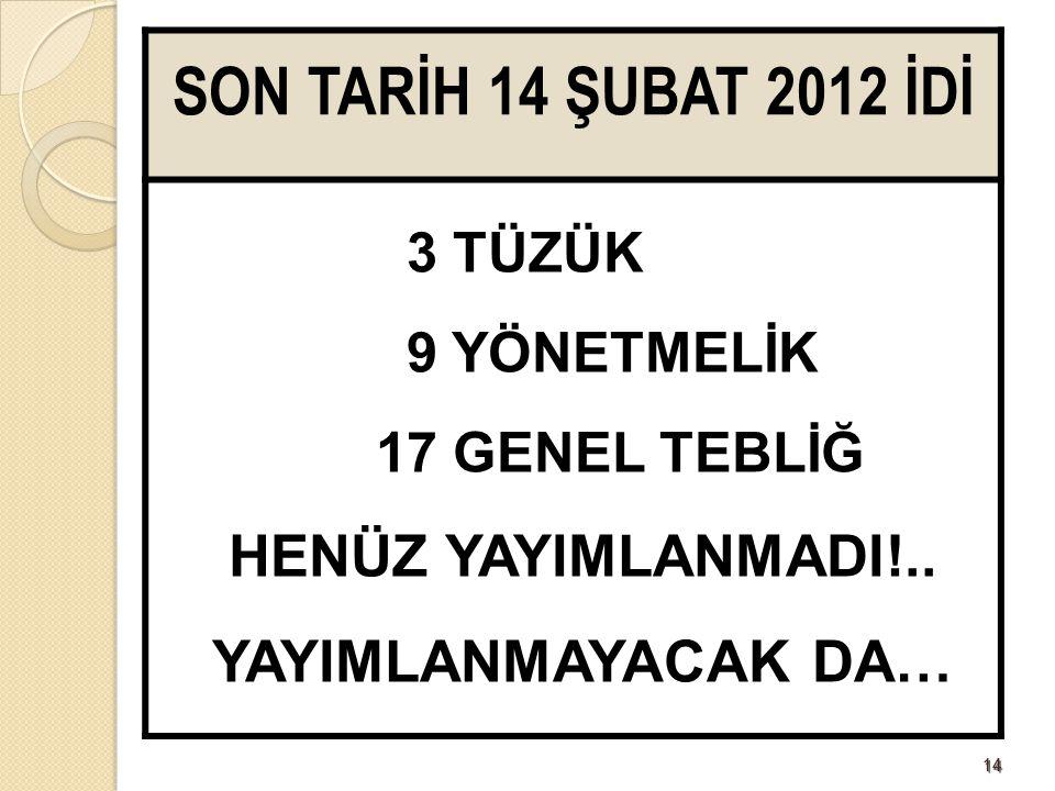 SON TARİH 14 ŞUBAT 2012 İDİ HENÜZ YAYIMLANMADI!.. YAYIMLANMAYACAK DA…