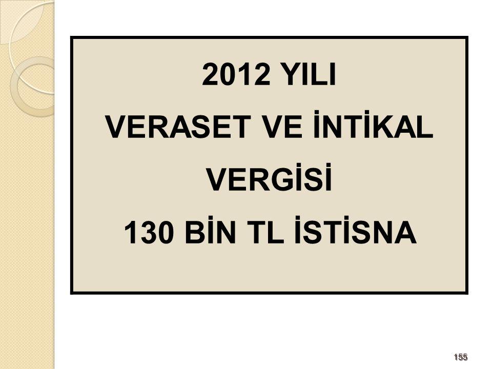 2012 YILI VERASET VE İNTİKAL VERGİSİ 130 BİN TL İSTİSNA