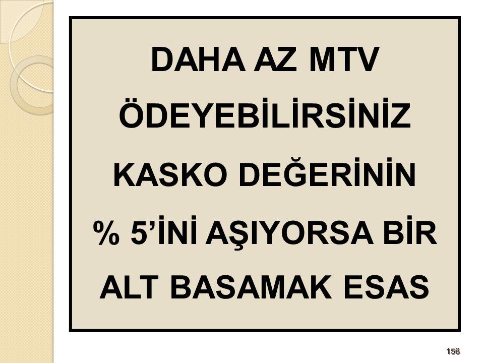 DAHA AZ MTV ÖDEYEBİLİRSİNİZ % 5'İNİ AŞIYORSA BİR ALT BASAMAK ESAS