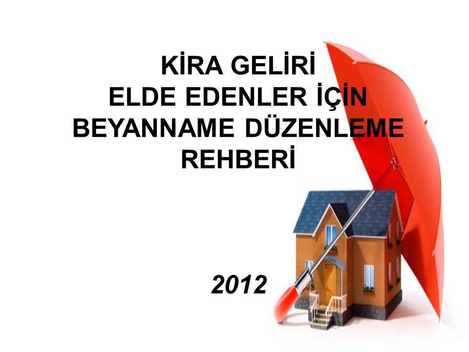 KİRA GELİRİ ELDE EDENLER İÇİN BEYANNAME DÜZENLEME REHBERİ 2012