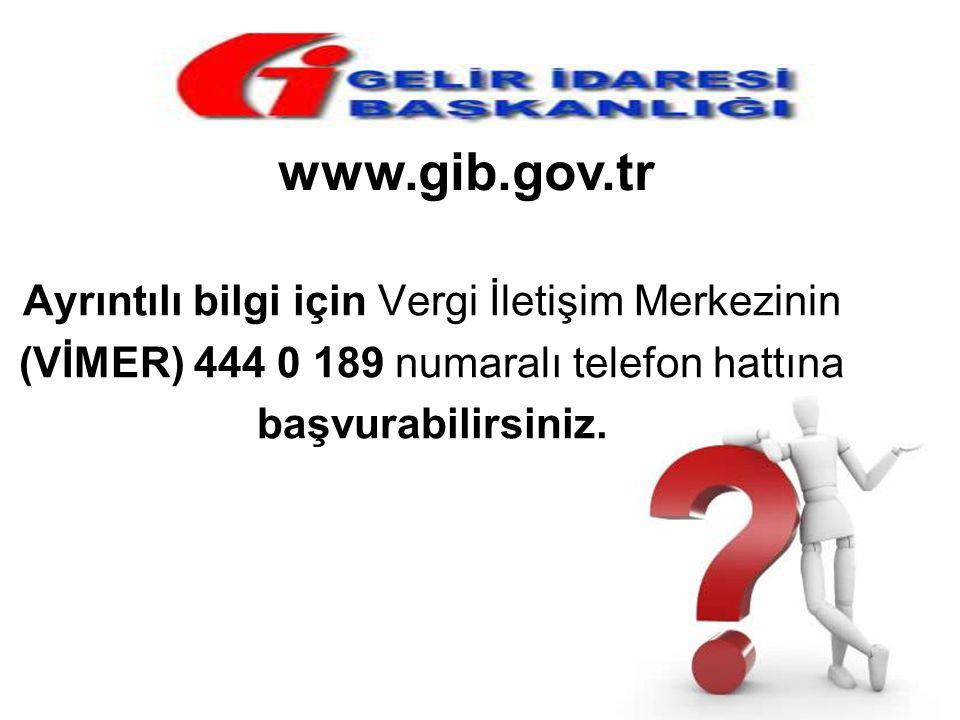 www.gib.gov.tr Ayrıntılı bilgi için Vergi İletişim Merkezinin