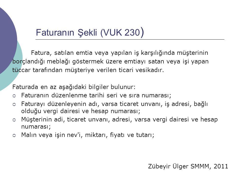 Faturanın Şekli (VUK 230) Fatura, satılan emtia veya yapılan iş karşılığında müşterinin.