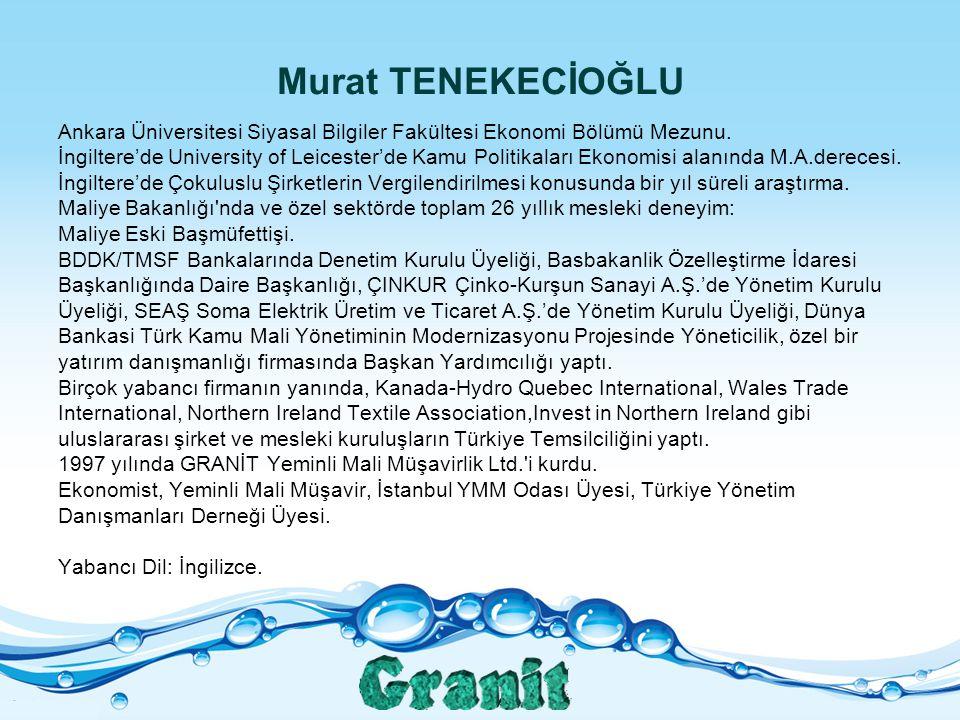 Murat TENEKECİOĞLU Ankara Üniversitesi Siyasal Bilgiler Fakültesi Ekonomi Bölümü Mezunu.