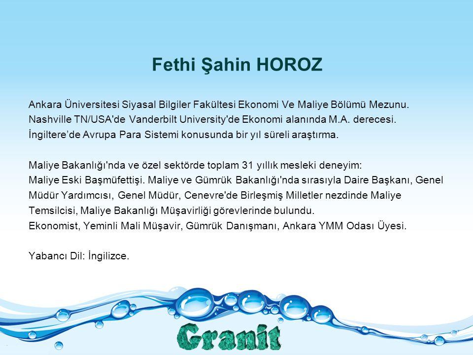 Fethi Şahin HOROZ Ankara Üniversitesi Siyasal Bilgiler Fakültesi Ekonomi Ve Maliye Bölümü Mezunu.