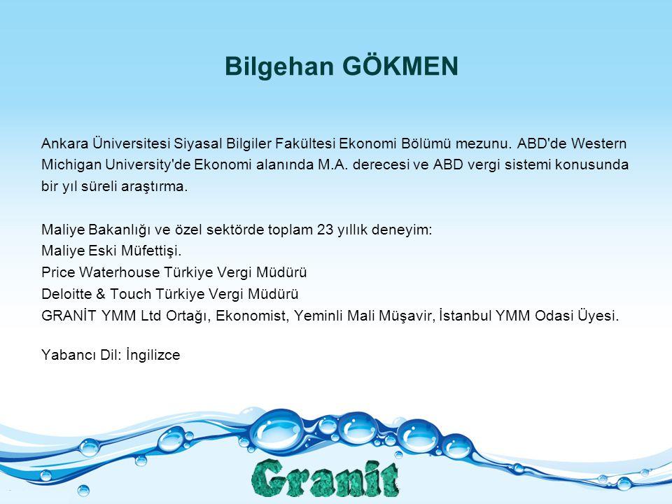 Bilgehan GÖKMEN Ankara Üniversitesi Siyasal Bilgiler Fakültesi Ekonomi Bölümü mezunu. ABD de Western.