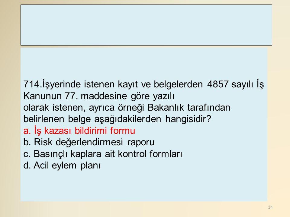 714. İşyerinde istenen kayıt ve belgelerden 4857 sayılı İş Kanunun 77
