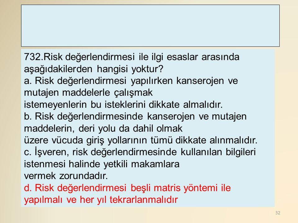 732.Risk değerlendirmesi ile ilgi esaslar arasında aşağıdakilerden hangisi yoktur