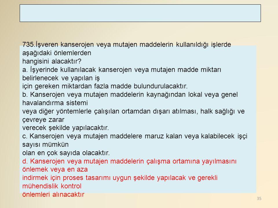 735.İşveren kanserojen veya mutajen maddelerin kullanıldığı işlerde aşağıdaki önlemlerden
