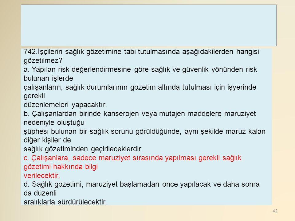 742.İşçilerin sağlık gözetimine tabi tutulmasında aşağıdakilerden hangisi gözetilmez