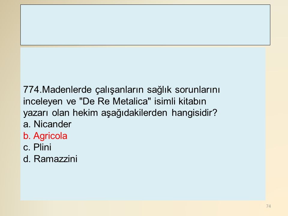 774.Madenlerde çalışanların sağlık sorunlarını inceleyen ve De Re Metalica isimli kitabın