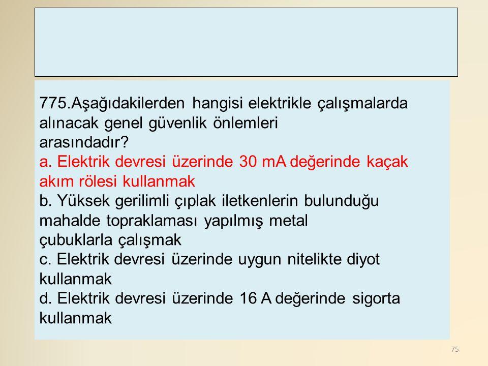 775.Aşağıdakilerden hangisi elektrikle çalışmalarda alınacak genel güvenlik önlemleri