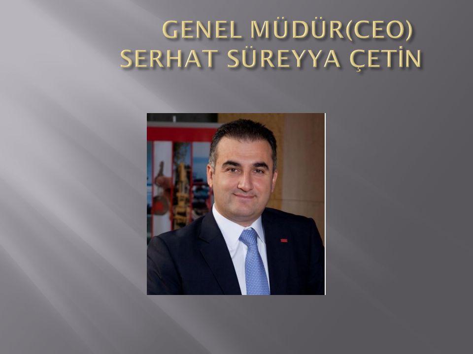 GENEL MÜDÜR(CEO) SERHAT SÜREYYA ÇETİN