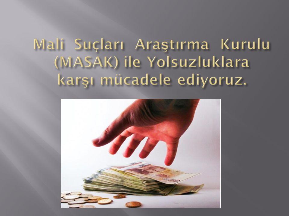 Mali Suçları Araştırma Kurulu (MASAK) ile Yolsuzluklara karşı mücadele ediyoruz.