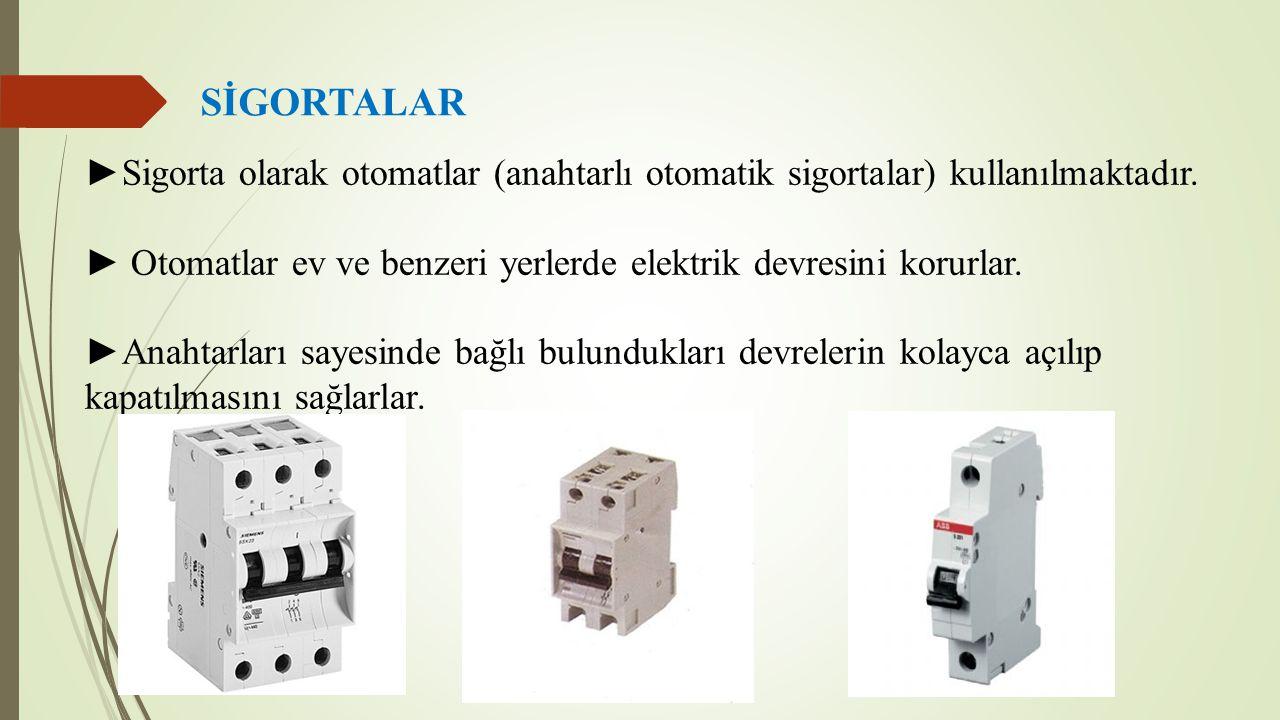 SİGORTALAR ►Sigorta olarak otomatlar (anahtarlı otomatik sigortalar) kullanılmaktadır.