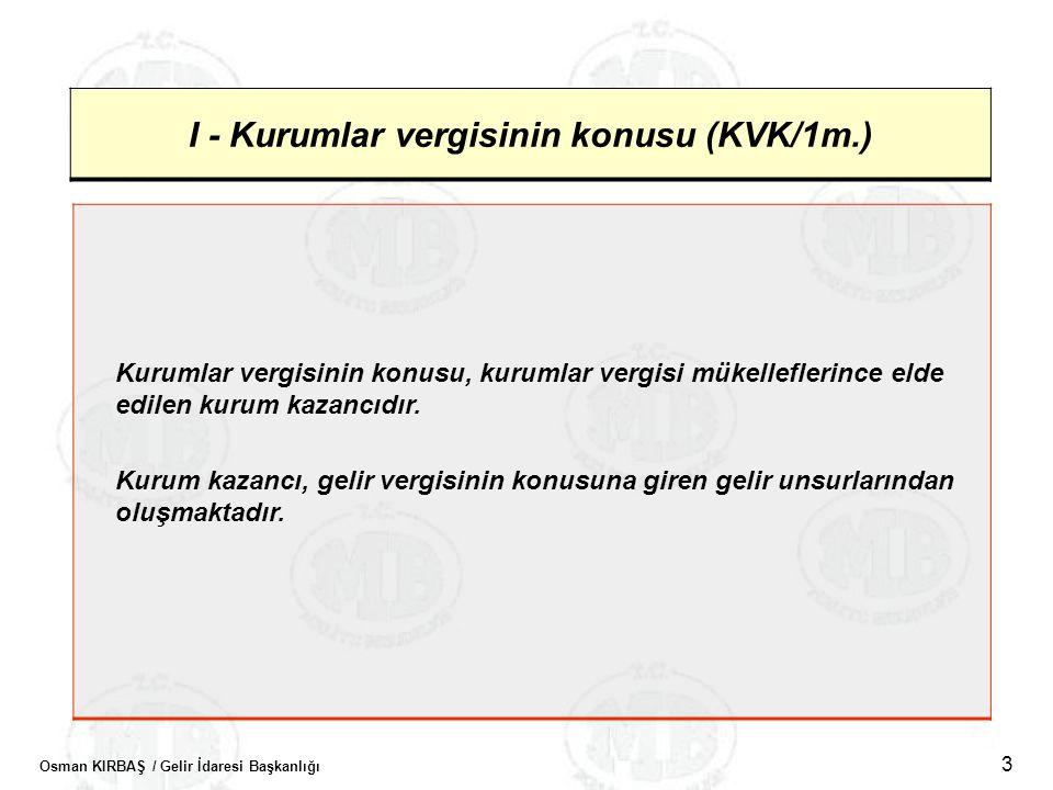 I - Kurumlar vergisinin konusu (KVK/1m.)
