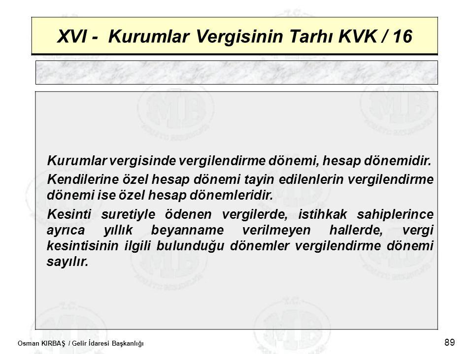 XVI - Kurumlar Vergisinin Tarhı KVK / 16