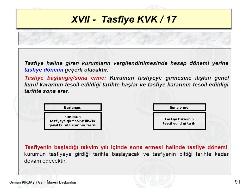 XVII - Tasfiye KVK / 17 Tasfiye haline giren kurumların vergilendirilmesinde hesap dönemi yerine tasfiye dönemi geçerli olacaktır.