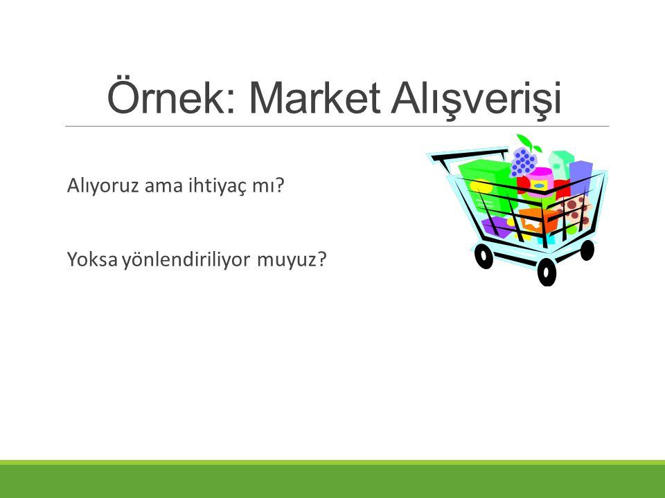 Örnek: Market Alışverişi