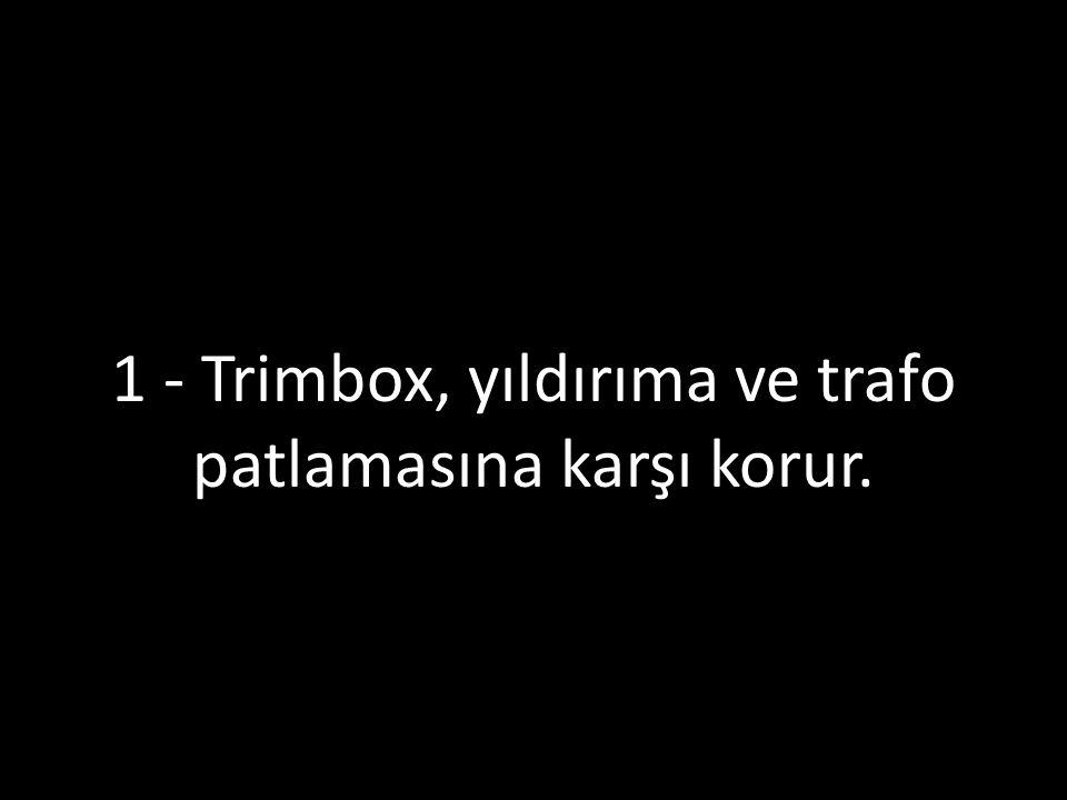 1 - Trimbox, yıldırıma ve trafo patlamasına karşı korur.