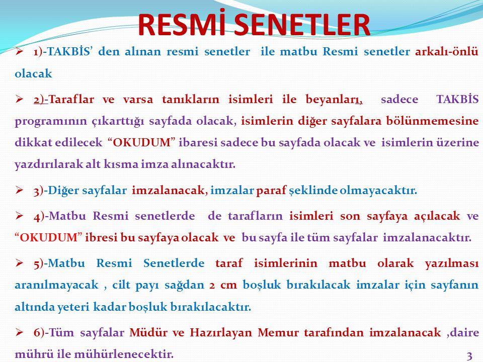 RESMİ SENETLER 1)-TAKBİS' den alınan resmi senetler ile matbu Resmi senetler arkalı-önlü olacak.