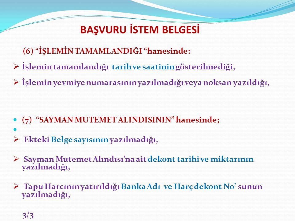 BAŞVURU İSTEM BELGESİ (6) İŞLEMİN TAMAMLANDIĞI hanesinde: