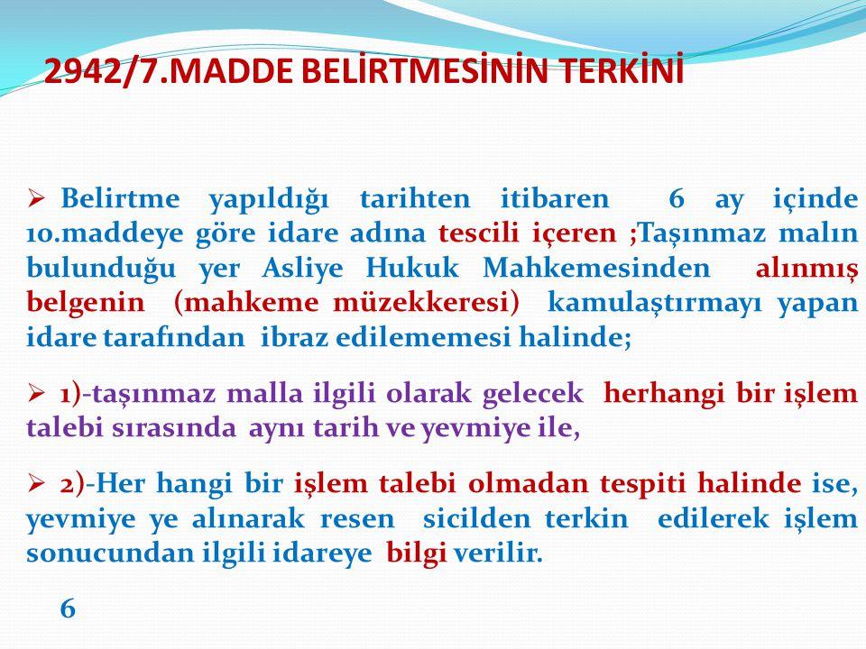 2942/7.MADDE BELİRTMESİNİN TERKİNİ