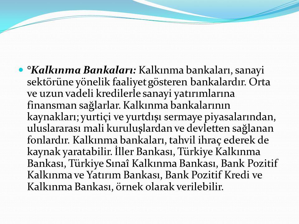 °Kalkınma Bankaları: Kalkınma bankaları, sanayi sektörüne yönelik faaliyet gösteren bankalardır.