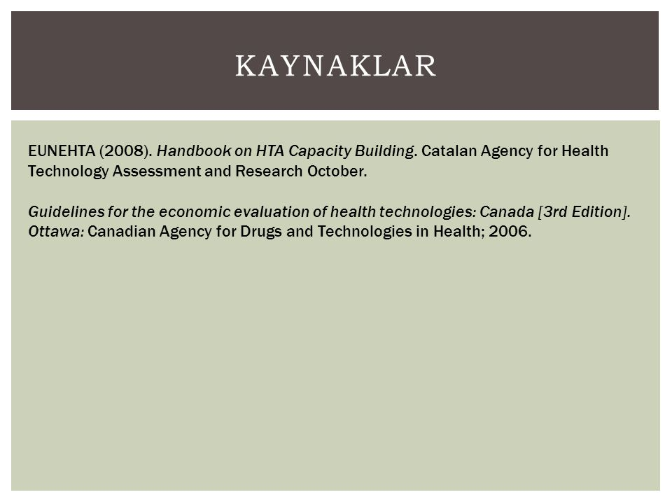 Kaynaklar EUNEHTA (2008). Handbook on HTA Capacity Building. Catalan Agency for Health Technology Assessment and Research October.