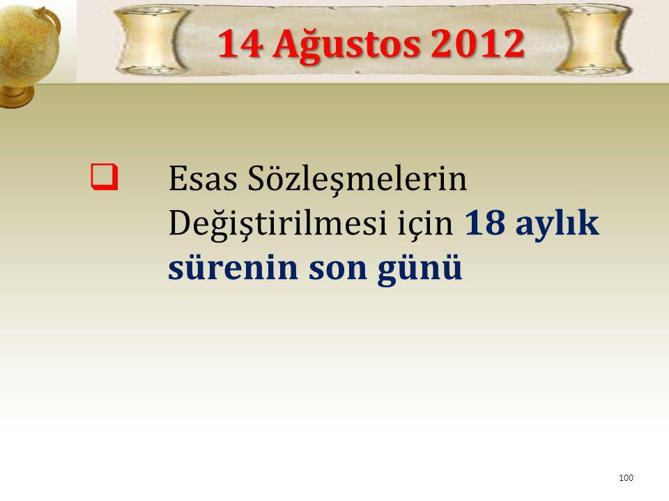 14 Ağustos 2012 Esas Sözleşmelerin Değiştirilmesi için 18 aylık sürenin son günü.