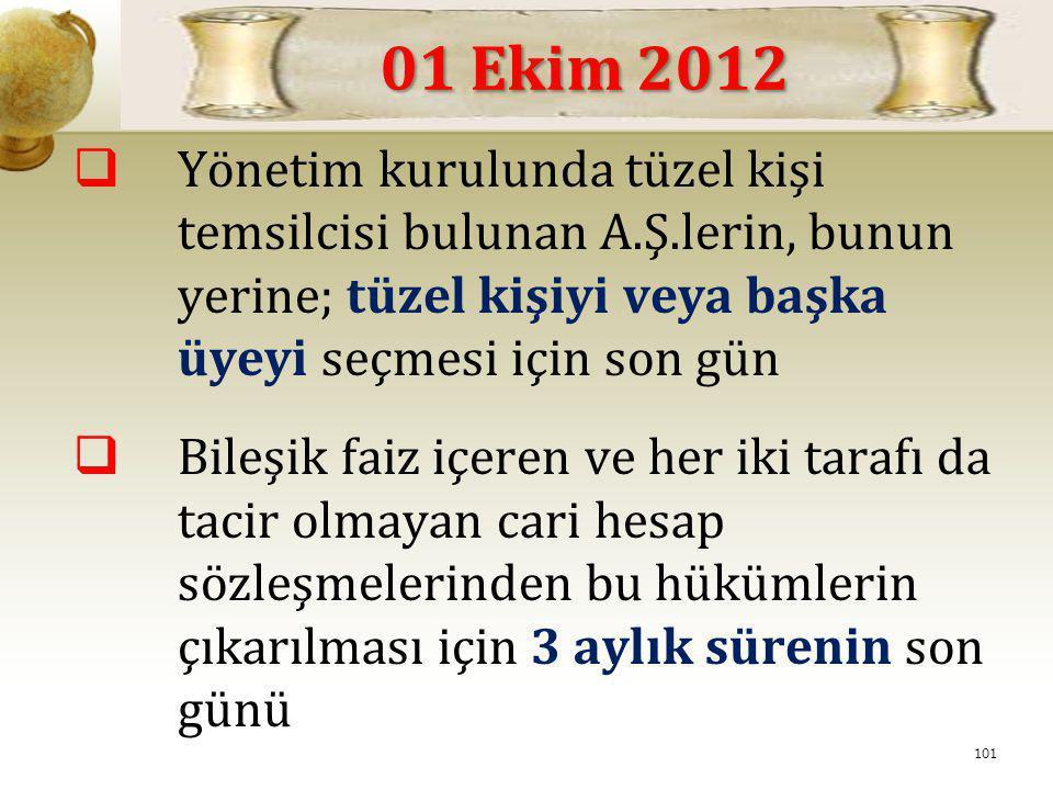 01 Ekim 2012 Yönetim kurulunda tüzel kişi temsilcisi bulunan A.Ş.lerin, bunun yerine; tüzel kişiyi veya başka üyeyi seçmesi için son gün.