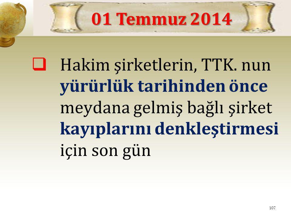 01 Temmuz 2014 Hakim şirketlerin, TTK. nun yürürlük tarihinden önce meydana gelmiş bağlı şirket kayıplarını denkleştirmesi için son gün.
