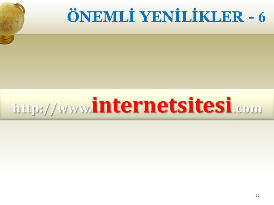 ÖNEMLİ YENİLİKLER - 6 http://www.internetsitesi.com