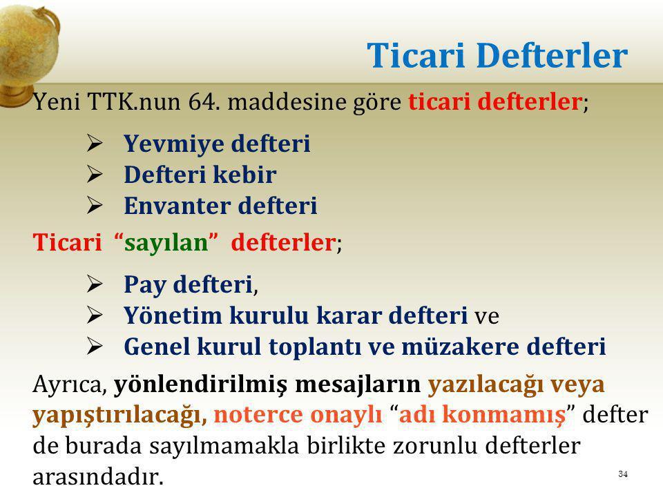 Ticari Defterler Yeni TTK.nun 64. maddesine göre ticari defterler;
