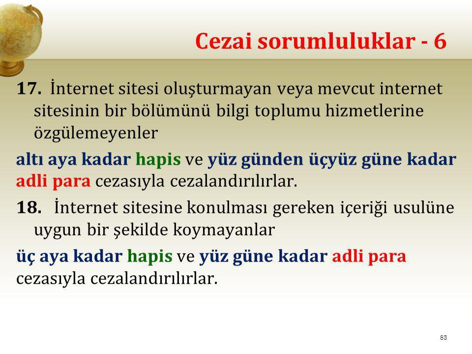 Cezai sorumluluklar - 6 17. İnternet sitesi oluşturmayan veya mevcut internet sitesinin bir bölümünü bilgi toplumu hizmetlerine özgülemeyenler.