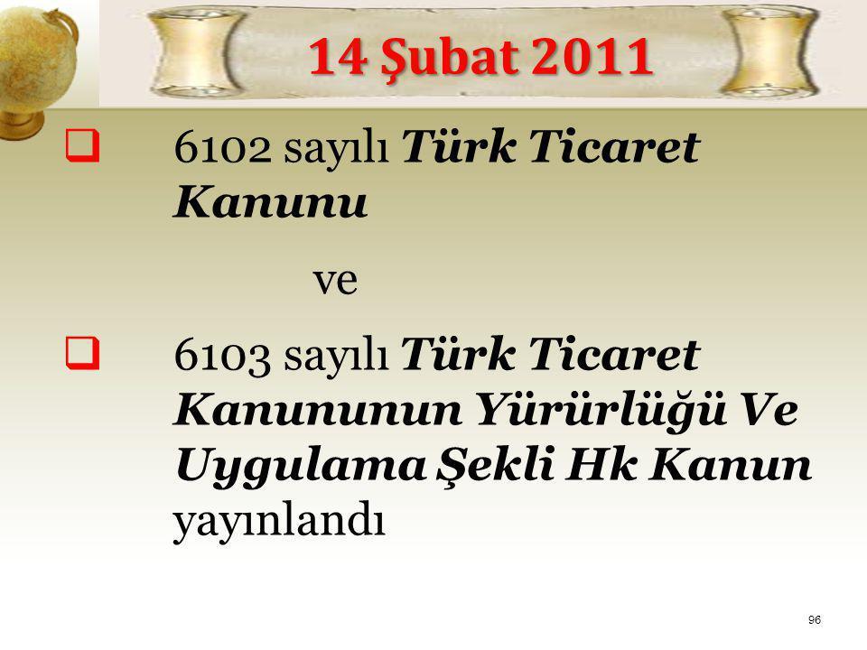 14 Şubat 2011 6102 sayılı Türk Ticaret Kanunu ve
