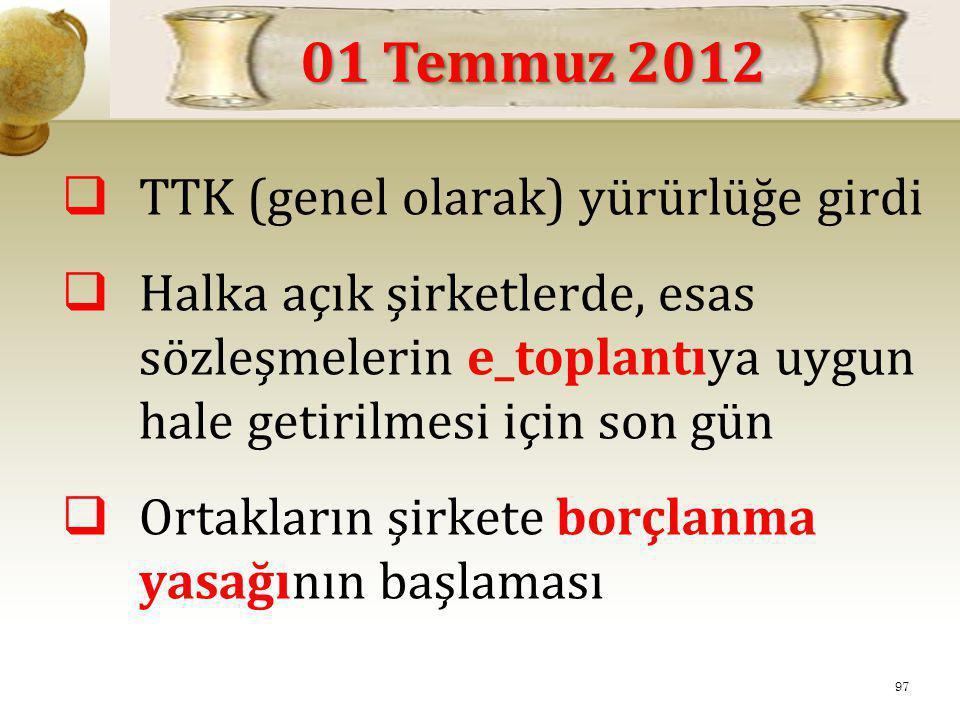 01 Temmuz 2012 TTK (genel olarak) yürürlüğe girdi
