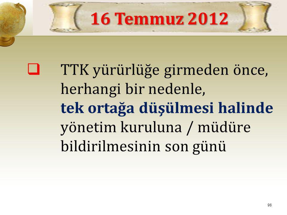 16 Temmuz 2012 TTK yürürlüğe girmeden önce, herhangi bir nedenle,