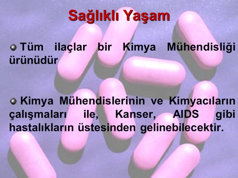 Sağlıklı Yaşam Tüm ilaçlar bir Kimya Mühendisliği ürünüdür