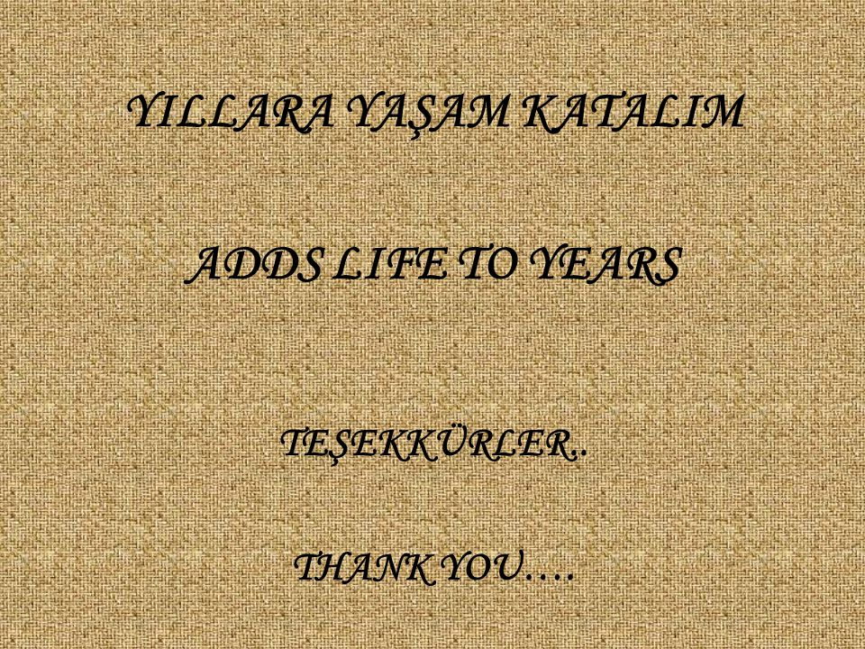 YILLARA YAŞAM KATALIM ADDS LIFE TO YEARS