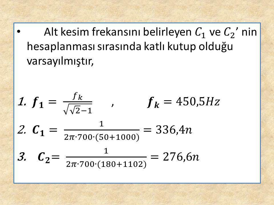 Alt kesim frekansını belirleyen 𝐶 1 ve 𝐶 2 ' nin hesaplanması sırasında katlı kutup olduğu varsayılmıştır,
